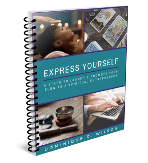 Express Yourself: 5 Steps to Launch & Promote Your Blog as a Spiritual Entrepreneur | Dominique D. Wilson
