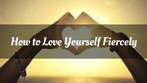 How To Love Yourself Fiercely