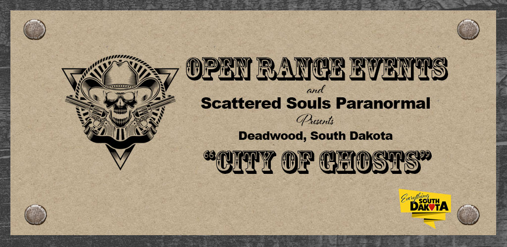 """Open Range Events and Scattered Souls Paranormal Presents Deadwood, South Dakota """"City of Ghosts"""""""