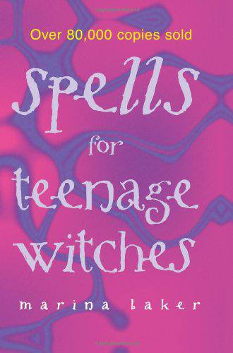 Spells For Teenage Witches By Marina Baker Every Witch Way