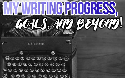My Writing Progress, Goals, & Beyond!