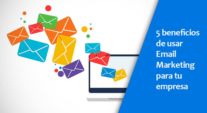 5 beneficios de usar Email Marketing para tu empresa
