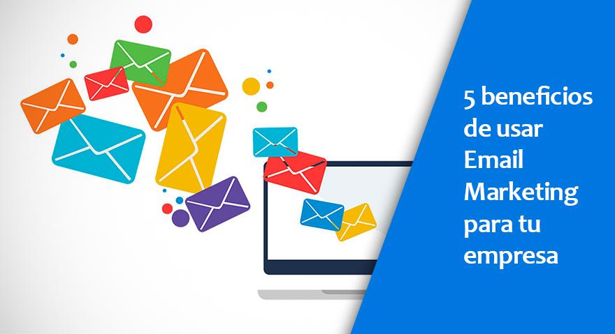 5 beneficios de usar Email Marketing para tu empresa