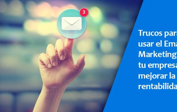 Trucos para usar el email marketing en tu empresa y mejorar la rentabilidad