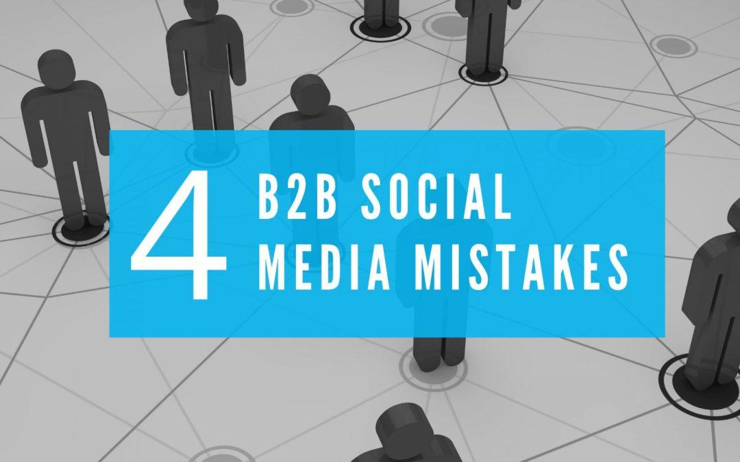 4 B2B Social Media Mistakes