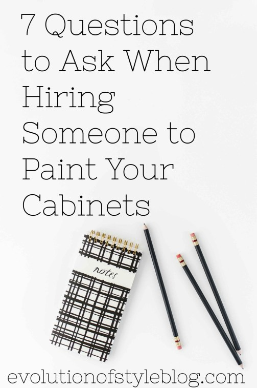 7 Questions to Ask When Hiring Someone to Paint Your Cabinets