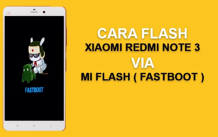 Cara Flash Xiaomi Redmi Note 3 Pro Via Mi Flash Fastboot Evotekno