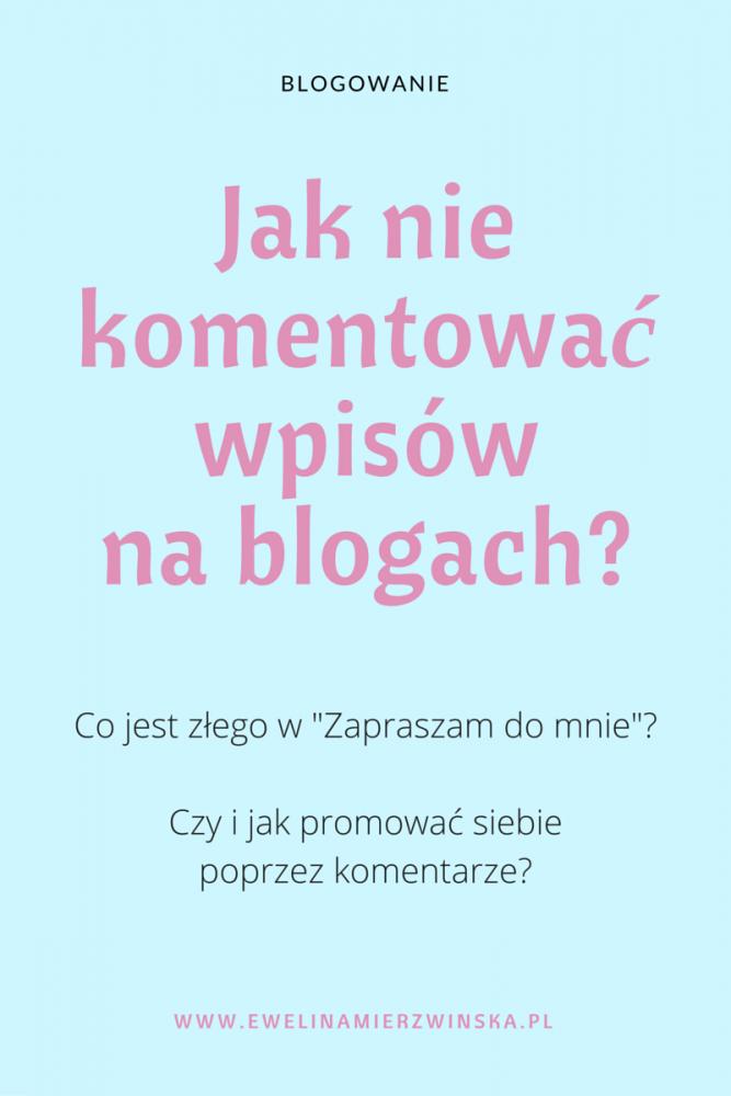 Jak niekomentować wpisów nablogach? http://www.ewelinamierzwinska.pl/jak-nie-komentowac-wpisow-na-blogach