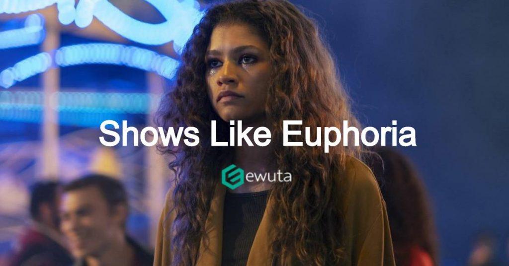 shows like euphoria