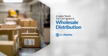 6 Latest Trends You Can't Ignore in Wholesale Distribution