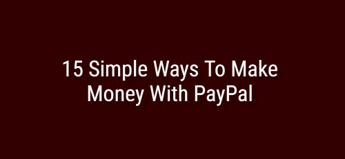15 Simple Ways To Make Money With PayPal