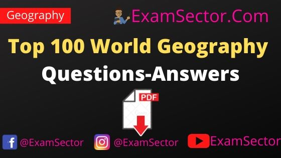 Top 100 World Geography Questions-Answers