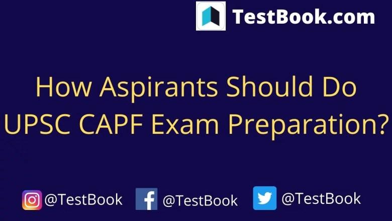 How Aspirants Should Do UPSC CAPF Exam Preparation?