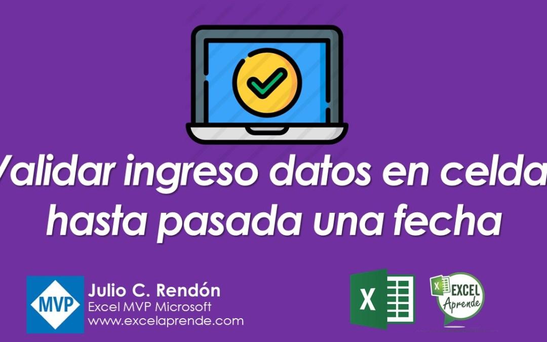 Validar ingreso datos en celdas hasta pasada una fecha | Excel Aprende