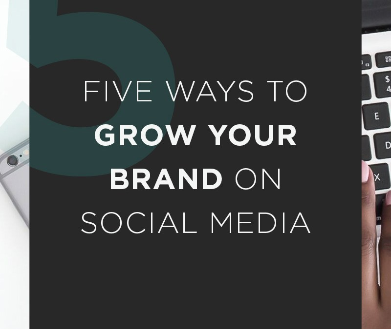 5 Ways to Grow Your Brand on Social Media