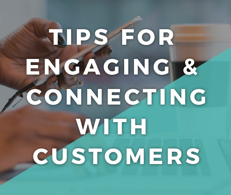 Tips for Engaging & Connecting with Customers