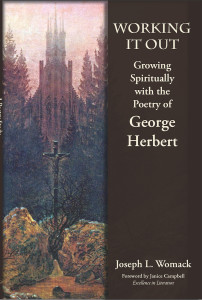 Working it Out: Growing Spiritually with the Poetry of George Herbert by Joseph L. Womack