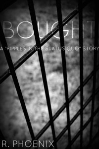 Bought: A Ripples in the Status Quo Story by R. Phoenix