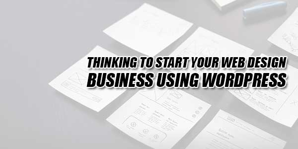 Thinking To Start Your Web Design Business Using WordPress ...