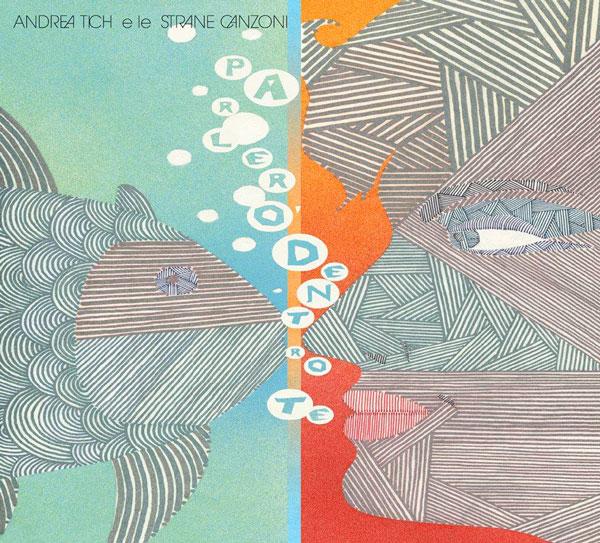 """ANDREA TICH e Le Strane Canzoni: """"Parlero' dentro te"""" - una nuova uscita M.P. & Records distribuita da G.T. Music Distribution"""