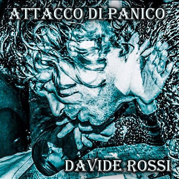 """DAVIDE ROSSI: """"ATTACCO DI PANICO"""", il nuovo singolo in radio e in digitale"""