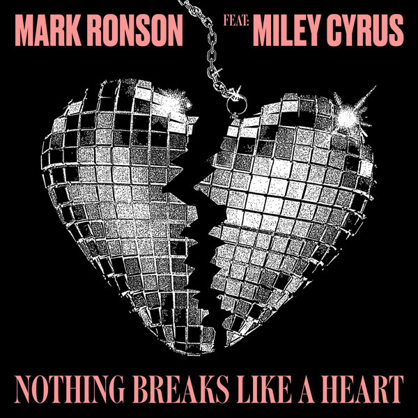 "MARK RONSON feat. MILEY CYRUS: ""NOTHING BREAKS LIKE A HEART"" - OUT NOW"