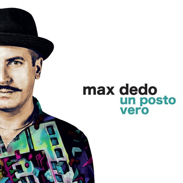 """MAX DEDO: """"Un posto vero"""", il terzo album del cantautore siciliano"""