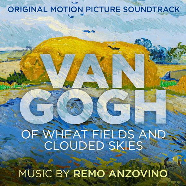 """""""Van Gogh - Tra il grano e il cielo"""": la colonna sonora di Remo Anzovino - OUT NOW"""