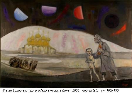 Trento Longaretti - La scodella è vuota, è fame - 2008 - olio su tela - cm 100x150