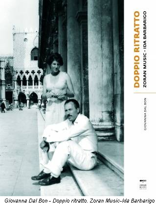 Giovanna Dal Bon - Doppio ritratto. Zoran Music-Ida Barbarigo