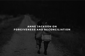 Anne Jackson on Forgiveness and Reconciliation