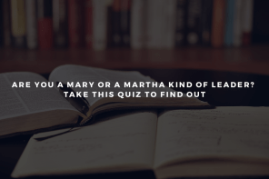 Are You a Mary or a Martha Kind of Leader? Take This Quiz to Find Out