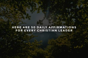 Here Are 50 Daily Affirmations for Every Christian Leader