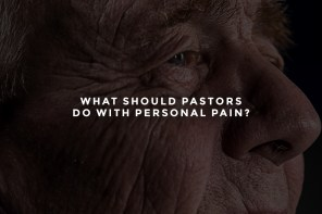 What Should Pastors Do With Personal Pain?