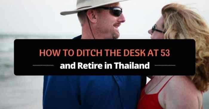 how to ditch the desk at 53 and retire in Thailand