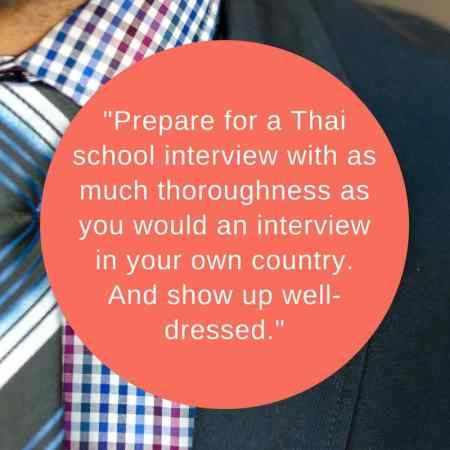Prepare for a Thai school interview with as much thoroughness as you would an interview in your own country. Show up well-dressed.