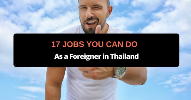 17 Jobs You Can Do as a Foreigner in Thailand