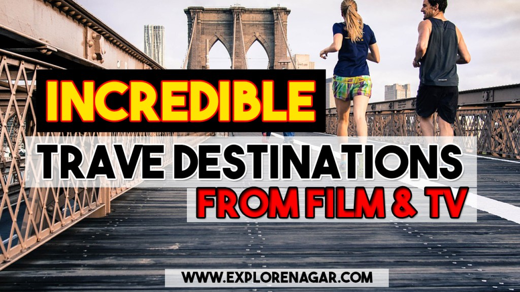 Incredible Travel Destinations From Films and tv