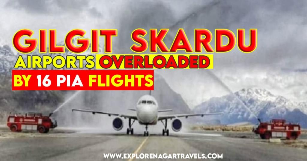 Gilgit and Skardu airports overloaded by 16 PIA flights in one day - explore nagar travels gb