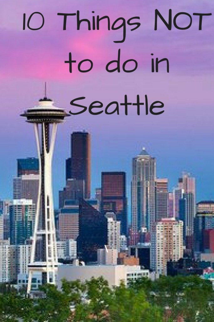 10 Things Not to do in Seattle