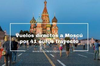 MOSCÚ VUELOS DIRECTOS 41 EUROS