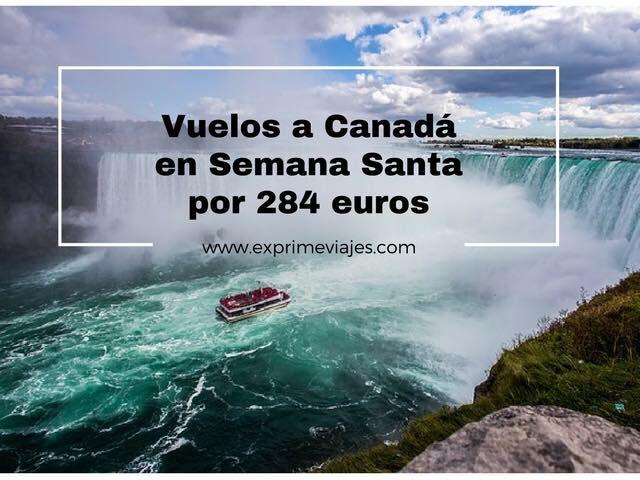 VUELOS A CANADÁ EN SEMANA SANTA POR SÓLO 284EUROS