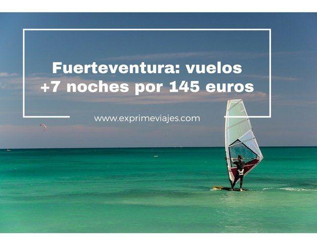 FUERTEVENTURA: VUELOS + 7 NOCHES POR 145EUROS