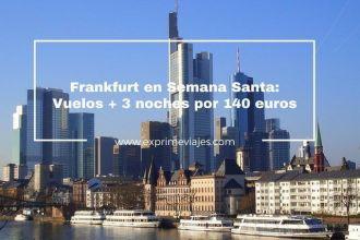 frankfurt semana santa vuelos 3 noches 140 euros
