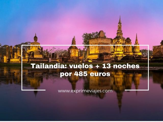 TAILANDIA: VUELOS + 13 NOCHES POR 485EUROS