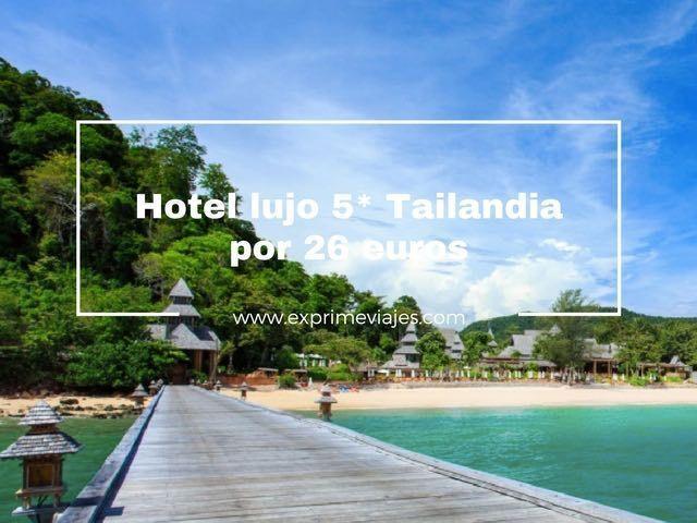 tarifa error hotel 5 estrellas tailandia 26 euros