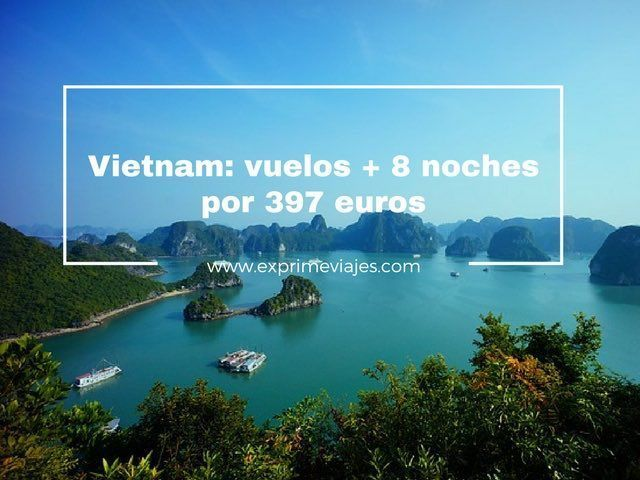 vietnam vuelos 8 noches 397 euros