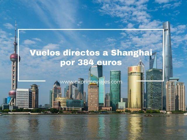 VUELOS DIRECTOS A SHANGHAI POR 384EUROS