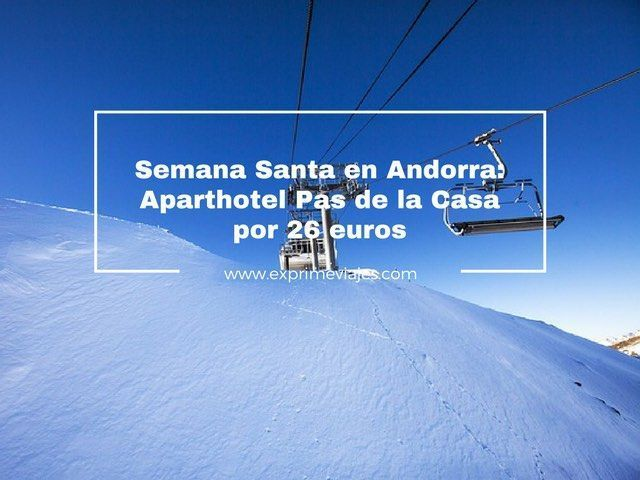 ANDORRA SEMANA SANTA PAS DE LA CASA APARTHOTEL 26 EUROS