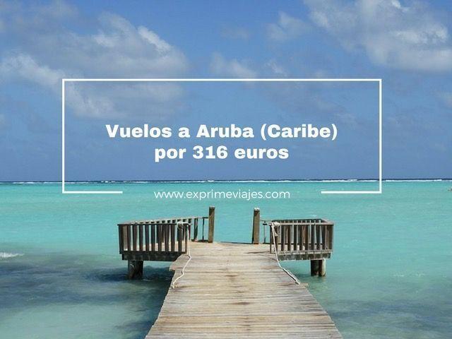 aruba caribe vuelos baratos 316 euros desde londres
